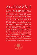 Al-Ghazali on Disciplining the Soul and on Breaking the Two Desires (The Islamic Texts Societys al Ghazali Series)