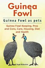 Guinea Fowl. Guinea Fowl as Pets. Guinea Fowl Keeping, Pros and Cons, Care, Housing, Diet and Health.