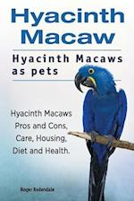 Hyacinth Macaw. Hyacinth Macaws as Pets. Hyacinth Macaws Pros and Cons, Care, Housing, Diet and Health.