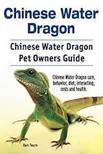 Chinese Water Dragon. Chinese Water Dragon Pet Owners Guide. Chinese Water Dragon Care, Behavior, Diet, Interacting, Costs and Health.