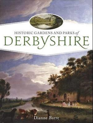Bog, paperback Historic Gardens and Parks of Derbyshire af Dianne Barre