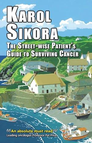 street-wise patient's guide to surviving cancer af Professor Karol Sikora