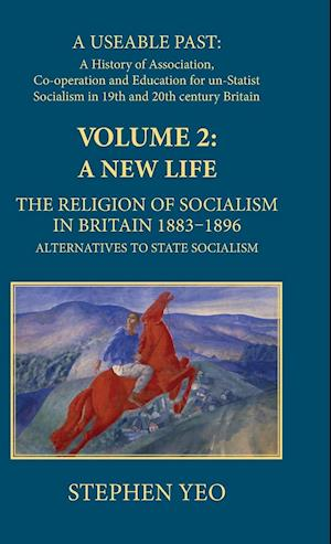 A New Life, the Religion of Socialism in Britain, 1883-1896