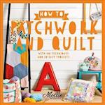 How to Patchwork and Quilt: With 100 Techniques and 20 Easy Projects (How to)