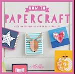 How to Papercraft: With 100 Techniques and 15 Easy Projects (How to)