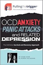 Pullingthetrigger(R) OCD, Anxiety, Panic Attacks and Related Depression af Adam Shaw, Lauren Callaghan