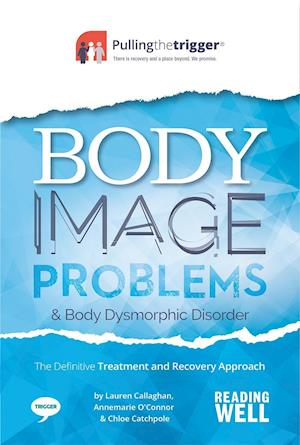 Body Image Problems and Body Dysmorphic Disorder: The Definitive Treatment and Recovery Approach