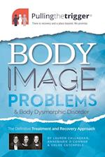 Pullingthetrigger(R) Body Image Problems and Body Dysmorphic Disorder