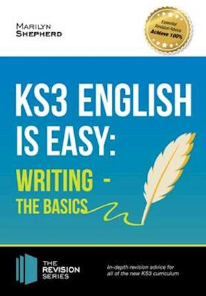 KS3: English is Easy - Writing (the Basics). Complete Guidance for the New KS3 Curriculum