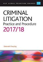 Criminal Litigation: Practice and Procedure 2017/2018 (CLP Legal Practice Guides)