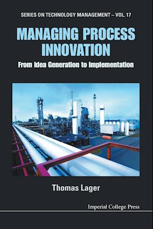 Bog, paperback Managing Process Innovation: From Idea Generation to Implementation af Thomas Lager