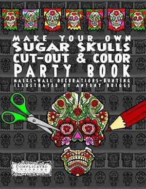 Bog, paperback Make Your Own - Sugar Skulls - Cut-Out & Color Party Book af Complicated Coloring