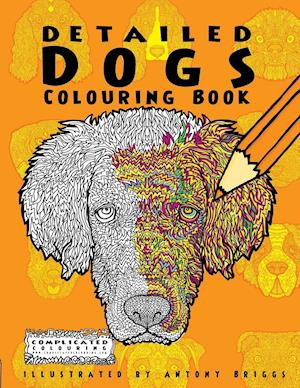 Bog, hæftet Detailed Dogs: Colouring Book af Complicated Colouring