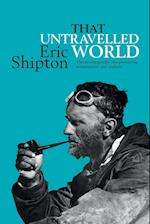 That Untravelled World: The autobiography of a pioneering mountaineer and explorer