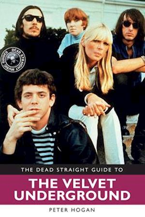 The Dead Straight Guide to The Velvet Underground and Lou Reed