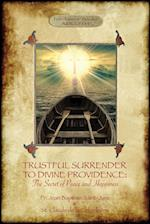 TRUSTFUL SURRENDER TO DIVINE PROVIDENCE: The Secret of Peace and Happiness : Unabridged, with authors' biographical sketches (Aziloth Books)