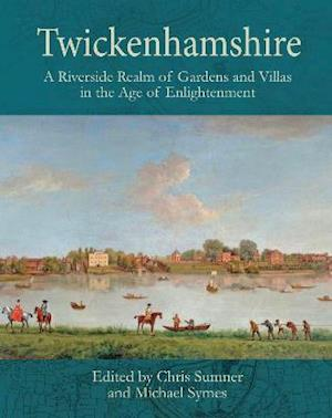 Twickenhamshire: A Riverside Realm of Gardens and Villas in the Age of Enlightenment