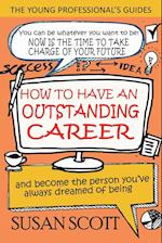 How To Have An Outstanding Career: and become the person you've always dreamed of being