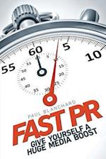 Fast PR: Give Yourself a Huge Media Boost