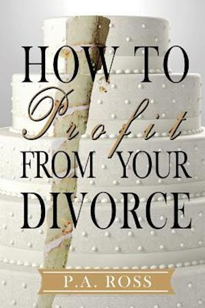 Bog, hæftet How To Profit From Your Divorce af P. a. Ross