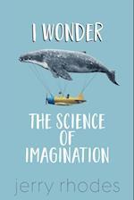 I Wonder...: The Science of Imagination