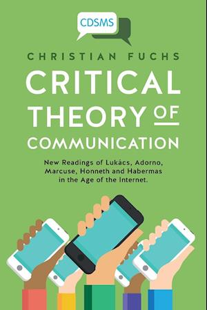 Bog, hæftet Critical Theory of Communication: New Readings of Lukács, Adorno, Marcuse, Honneth and Habermas in the Age of the Internet af Christian Fuchs