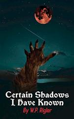 Certain Shadows I Have Known