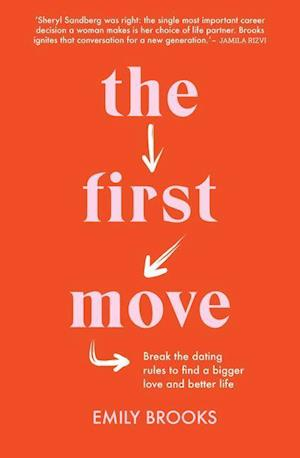 The First Move: Break the Dating Rules to Find a Bigger Love and Better Life