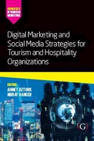 Digital Marketing and Social Media Strategies for Tourism and Hospitality Organizations
