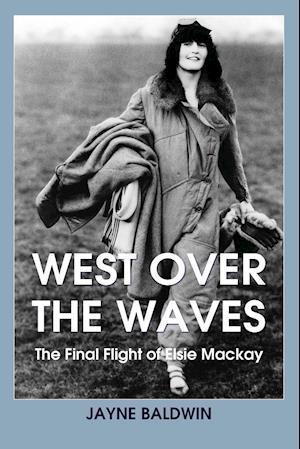 West Over The Waves: The Final Flight of Elsie Mackay