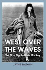 West Over The Waves: The Final Flight of Elsie Mackay