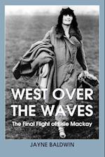 West Over The Waves: The Final Flight of Elsie Mackay af Jayne Baldwin