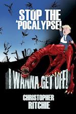 Stop The 'Pocalypse! I Wanna Get Off!