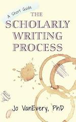 The Scholarly Writing Process (Short Guides, nr. 1)