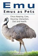 Emu. Emus as Pets. Emus Keeping, Care, Housing, Interaction, Diet and Health