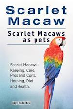 Scarlet Macaw. Scarlet Macaws as Pets. Scarlet Macaws Keeping, Care, Pros and Cons, Housing, Diet and Health.