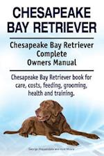 Chesapeake Bay Retriever. Chesapeake Bay Retriever Complete Owners Manual. Chesapeake Bay Retriever Book for Care, Costs, Feeding, Grooming, Health an
