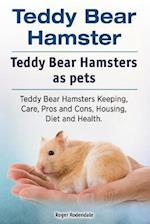 Teddy Bear Hamster. Teddy Bear Hamsters as Pets. Teddy Bear Hamsters Keeping, Care, Pros and Cons, Housing, Diet and Health.