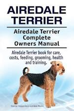 Airedale Terrier. Airedale Terrier Complete Owners Manual. Airedale Terrier Book for Care, Costs, Feeding, Grooming, Health and Training. af George Hoppendale, Asia Moore