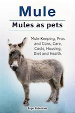 Mule. Mules as Pets. Mule Keeping, Pros and Cons, Care, Costs, Housing, Diet and Health.