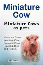 Miniature Cow. Miniature Cows as Pets. Miniature Cows Keeping, Care, Pros and Cons, Housing, Diet and Health.