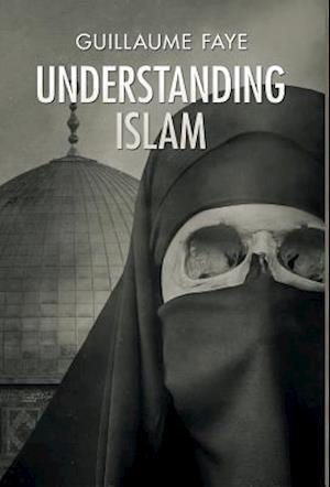 Bog, hardback Understanding Islam af Guillaume Faye