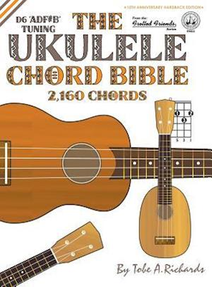 Bog, hardback The Ukulele Chord Bible: D6 Tuning 2,160 Chords af Tobe A. Richards