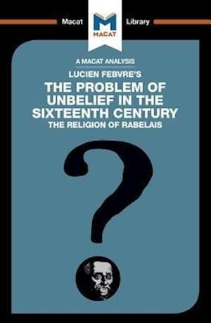 An Analysis of Lucien Febvre's The Problem of Unbelief in the 16th Century