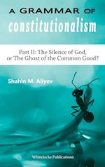 A Grammar of Constitutionalism: Part II: The Silence of God, or The Ghost of the Common Good?