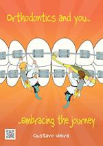 Orthodontics and you: Embracing the journey
