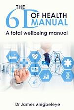 THE 6D OF HEALTH MANUAL: A total wellbeing manual