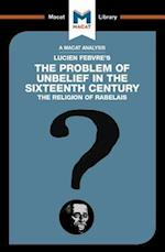 The Problem of Unbelief in the 16th Century (The Macat Library)