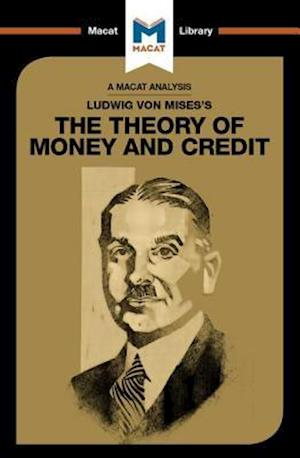 An Analysis of Ludwig von Mises's The Theory of Money and Credit