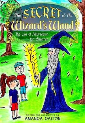 The Secret of the Wizard's Wand The Law of Attraction for Children